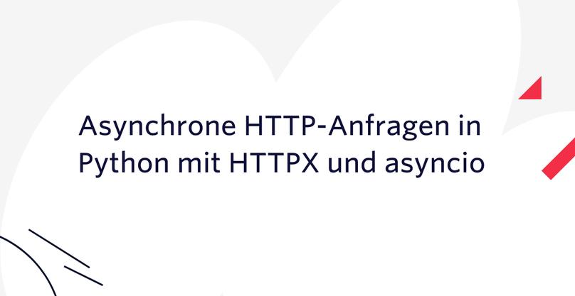 Asynchrone HTTP-Anfragen in Python mit HTTPX und asyncio
