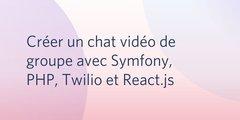 Créer un chat vidéo de groupe avec Symfony, PHP, Twilio et React.js