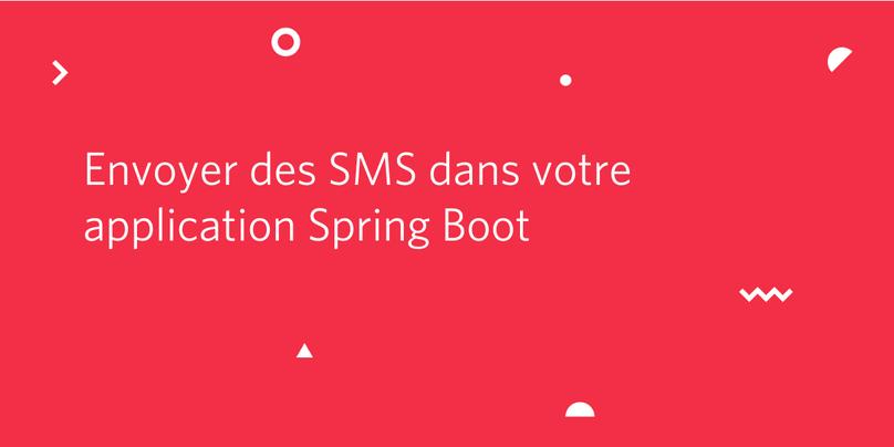 Envoyer des SMS dans votre application Spring Boot