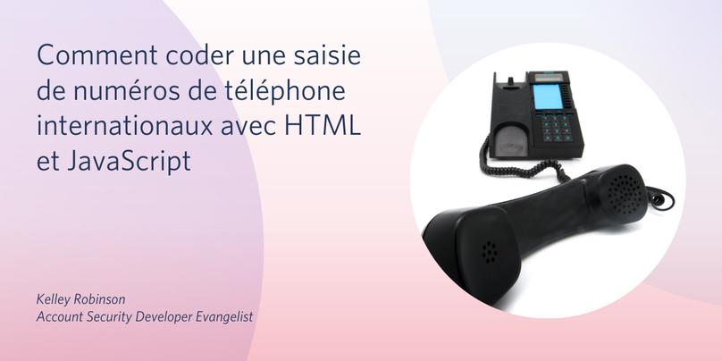 Comment coder une saisie de numéros de téléphone internationaux avec HTML et JavaScript