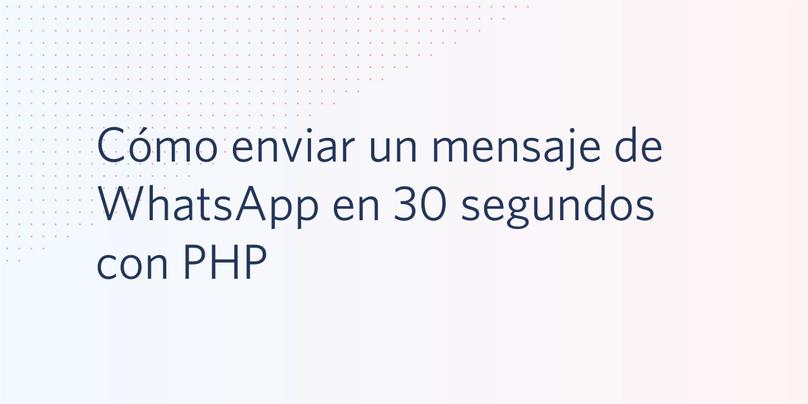 Cómo enviar un mensaje de WhatsApp en 30 segundos con PHP