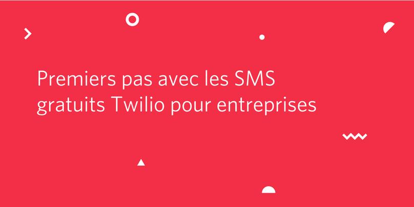 Premiers pas avec les SMS gratuits Twilio pour entreprises