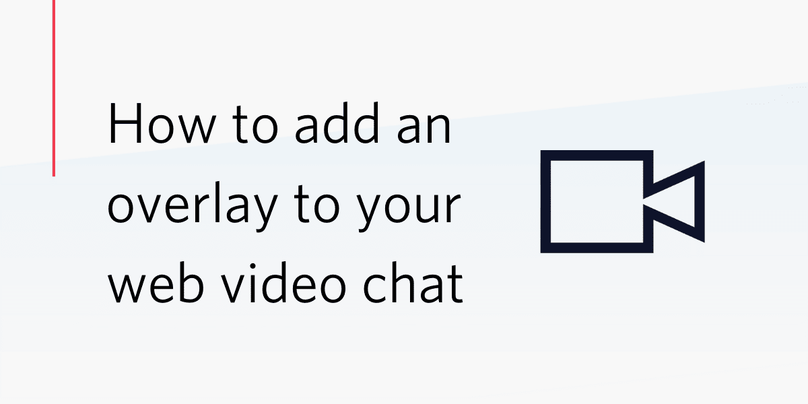 How to add an overlay to your web video chat