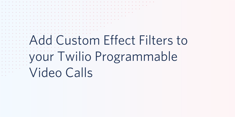 Add Custom Effect Filters to your Twilio Programmable Video Calls