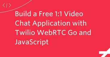 Build a Free 1:1 Video Chat Application with Twilio WebRTC Go and JavaScript