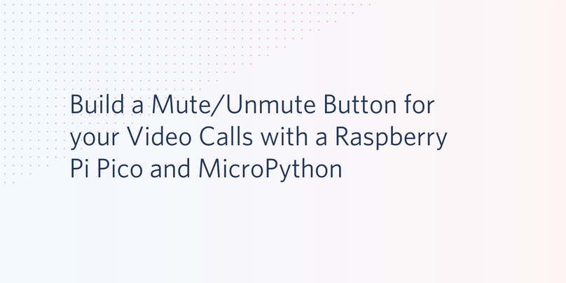 Build a Mute/Unmute Button for your Video Calls with a Raspberry Pi Pico and MicroPython
