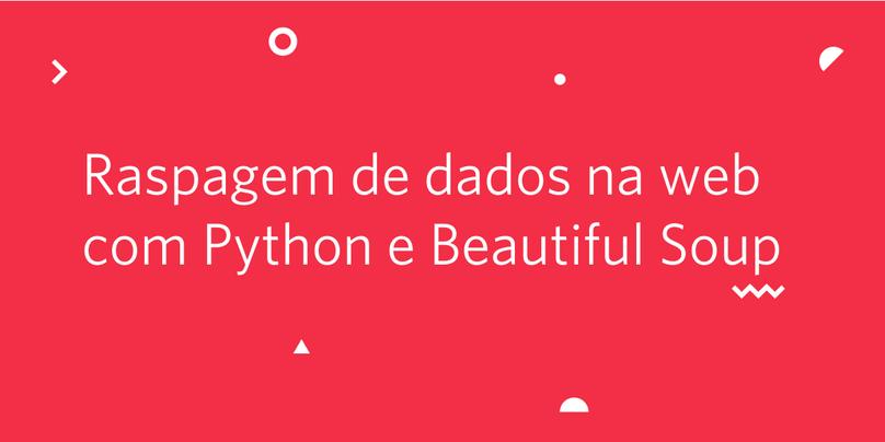 Raspagem de dados na web com Python e Beautiful Soup