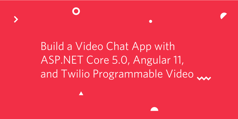Build a Video Chat App with ASP.NET Core 5.0, Angular 11, and Twilio Programmable Video