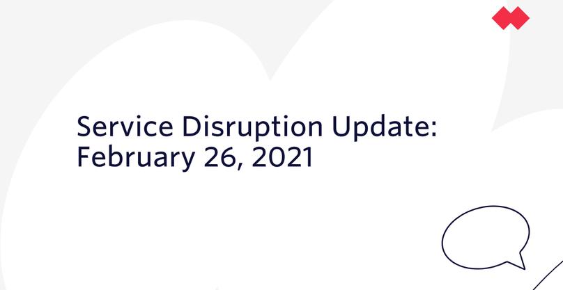 Service Disruption Update February 26