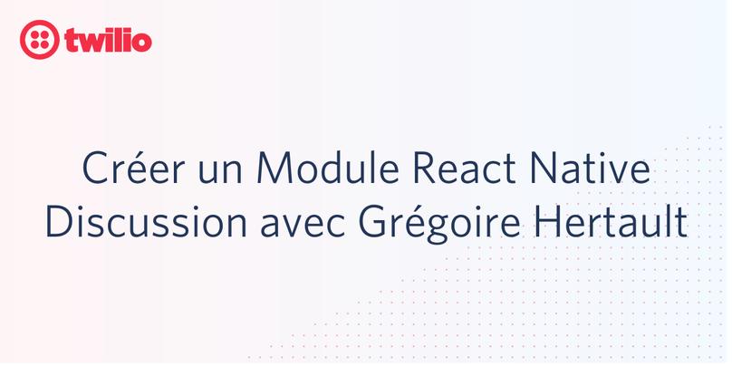 Créer un Module React Native, Discussion avec Grégoire Hertault