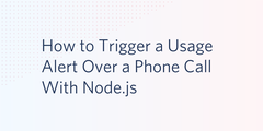 header - How to Trigger a Usage Alert Over a Phone Call With Node.js