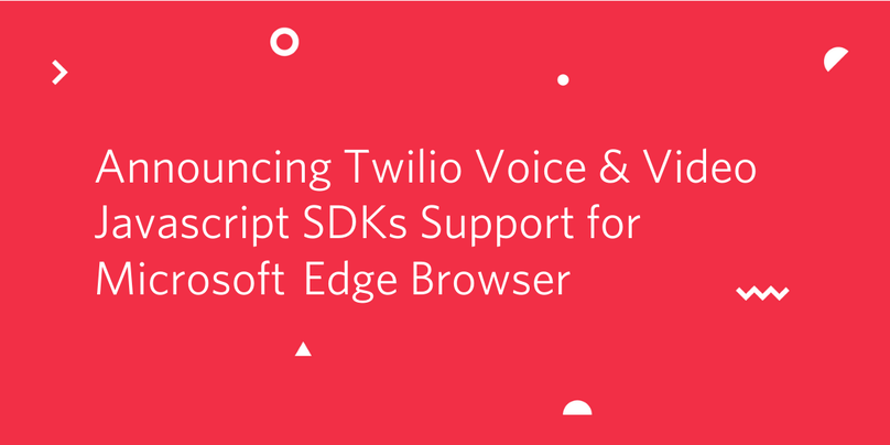 Announcing Twilio Voice & Video Javascript SDKs Support for Microsoft  Edge Browser