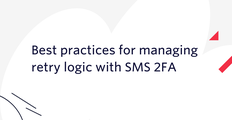 best practices for managing retry logic with SMS 2FA