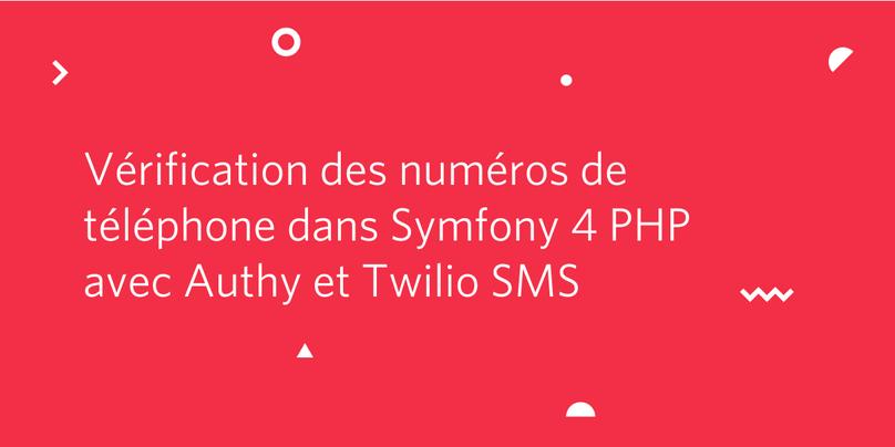 Vérification des numéros de téléphone dans Symfony 4 PHP avec Authy et Twilio SMS