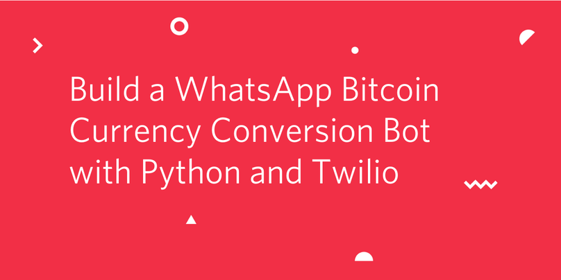 Build a WhatsApp Bitcoin Currency Conversion Bot with Python and Twilio