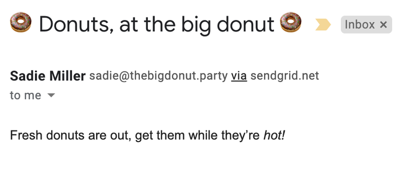 """A screenshot of an email from """"Sadie Miller"""" with the subject line """"🍩 Donuts, at the big donut 🍩"""" and a body of """"Fresh donuts are out of the oven. Get them while they're hot!"""""""