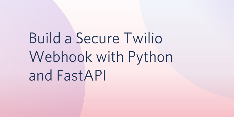 Build a Secure Twilio Webhook with Python and FastAPI