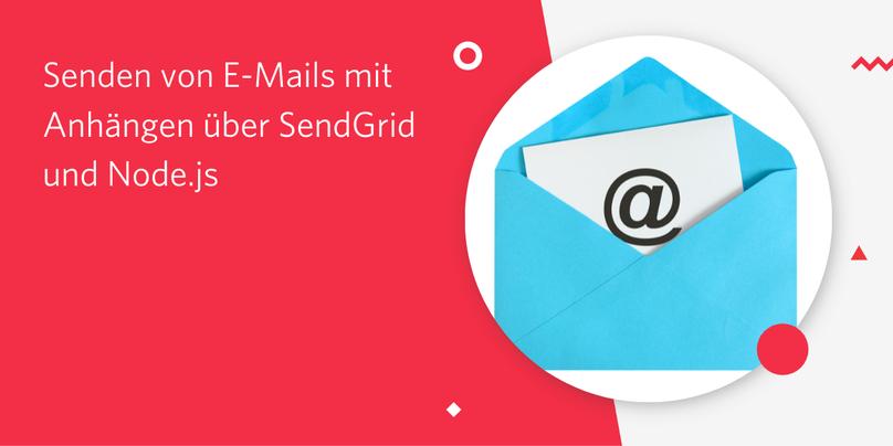 Senden von E-Mails mit Anhängen über SendGrid und Node.js