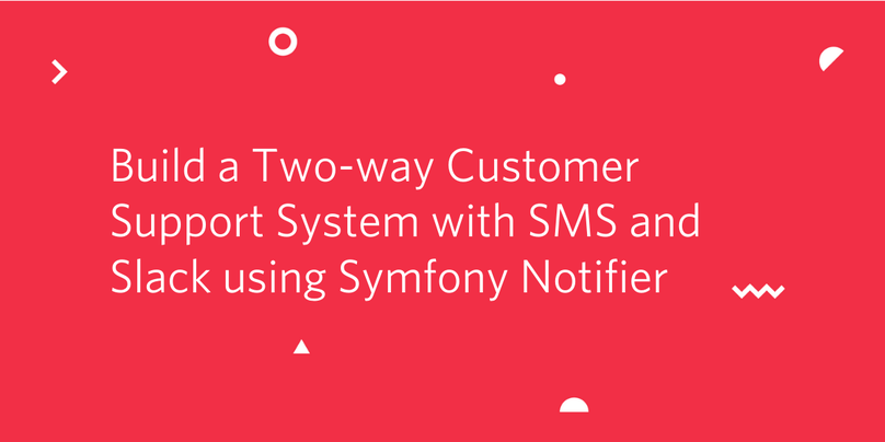 Build a Two-way Customer Support System with SMS and Slack using Symfony Notifier