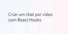 Criar um chat por vídeo com React Hooks