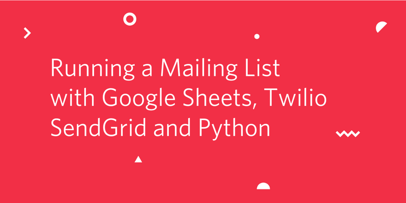 Running a Mailing List with Google Sheets, Twilio SendGrid and Python