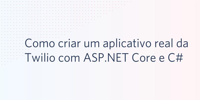 Como criar um aplicativo real da Twilio com ASP.NET Core e CSharp