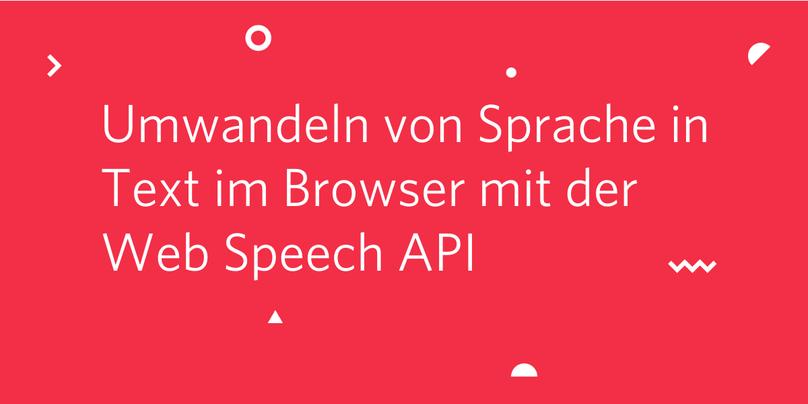 Umwandeln von Sprache in Text im Browser mit der Web Speech API