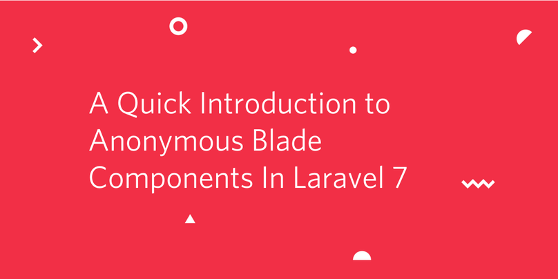 Quick Introduction to Anonymous Blade Components In Laravel 7