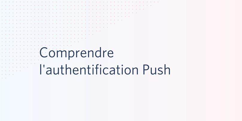 Comprendre l'authentification Push