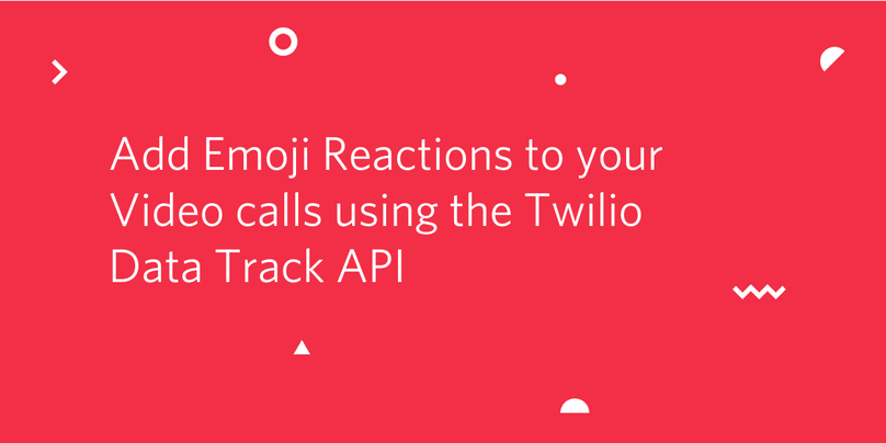 Add Emojis to Video calls using Twilio Data Track API