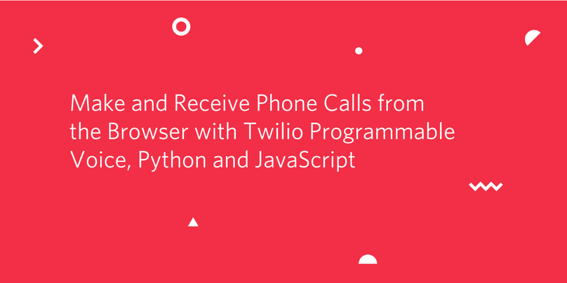 Make and Receive Phone Calls from the Browser with Twilio Programmable Voice, Python and JavaScript