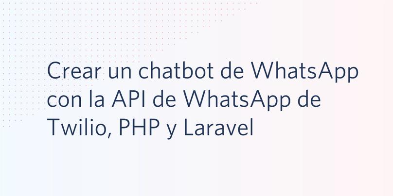 Crear un chatbot de WhatsApp con la API de WhatsApp de Twilio, PHP y Laravel