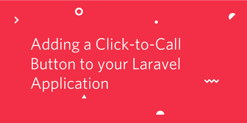 Adding a Click to Call Button to your Laravel Application