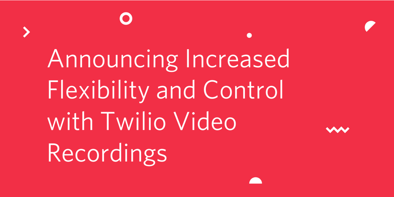 Announcing increased flexibility and control with Twilio Video Recordings