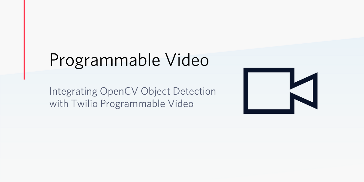 Integrating OpenCV Object Detection with Twillio Programmable Video - Twilio