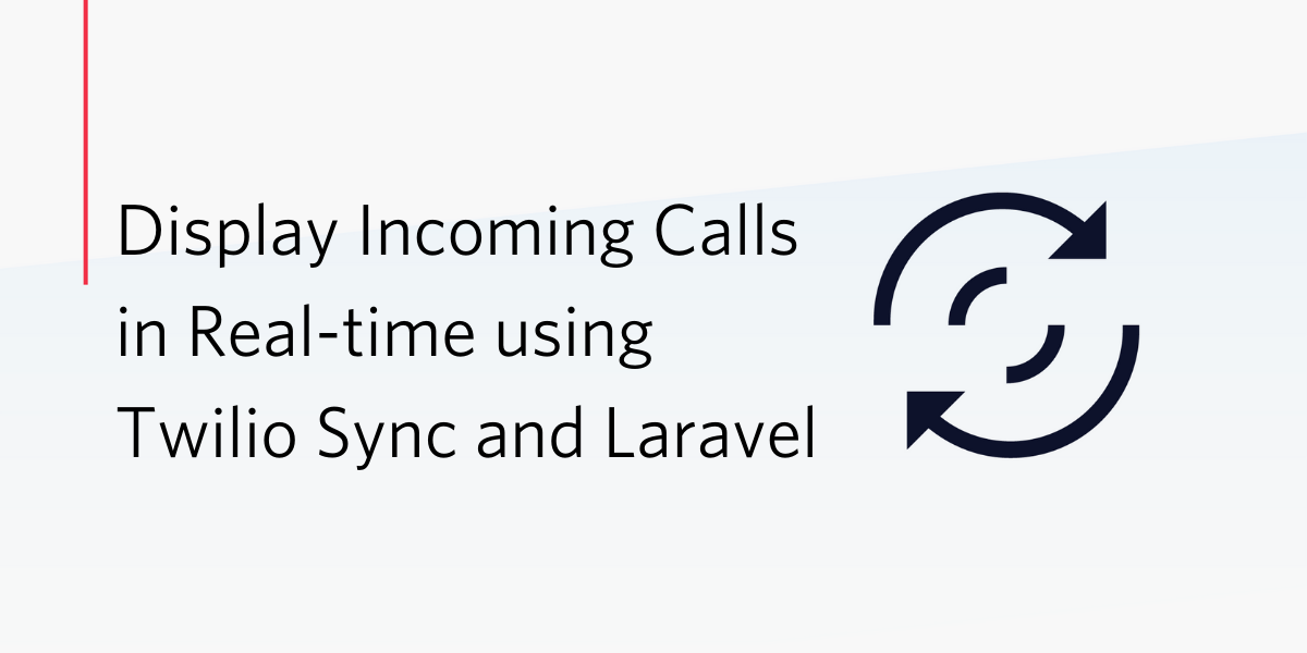 Display Incoming Calls in Real-Time Using Twilio Sync and Laravel
