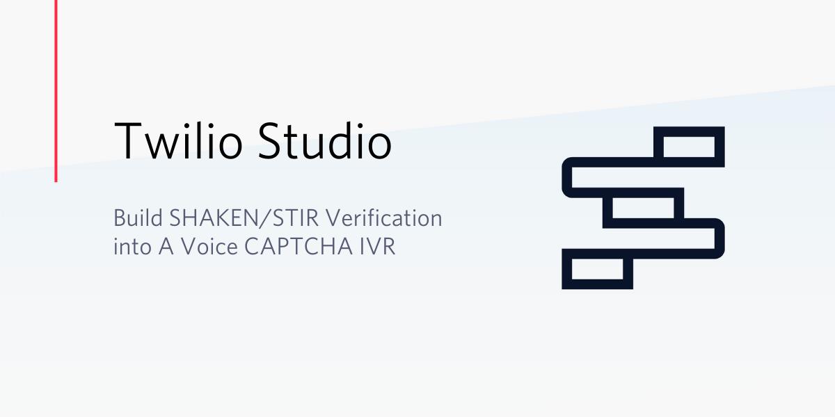 Building SHAKEN/STIR verification Into Your Voice CAPTCHA IVR - Twilio