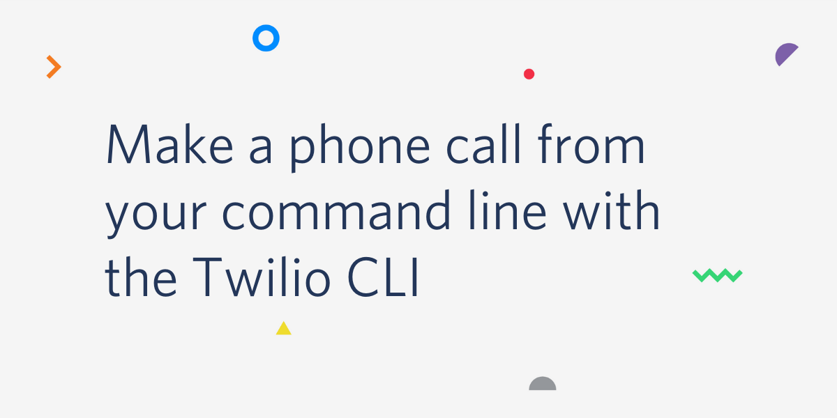 Make a Phone Call From Your Command Line With the Twilio CLI - Twilio