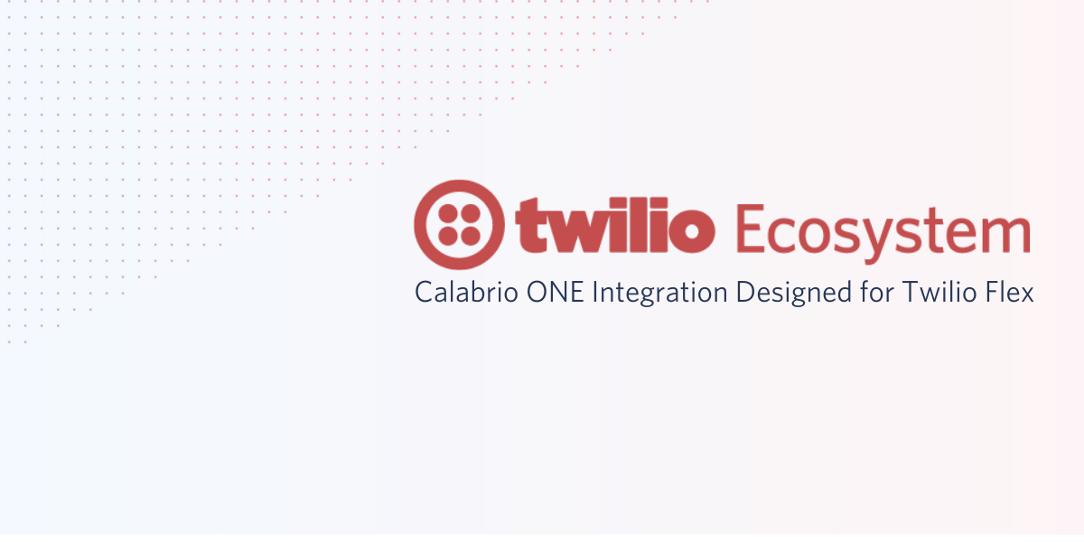 Calabrio ONE Integration Designed for Twilio Flex - Twilio