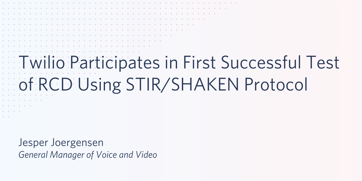 Twilio Participates in First Successful Test of RCD Using STIR/SHAKEN - Twilio