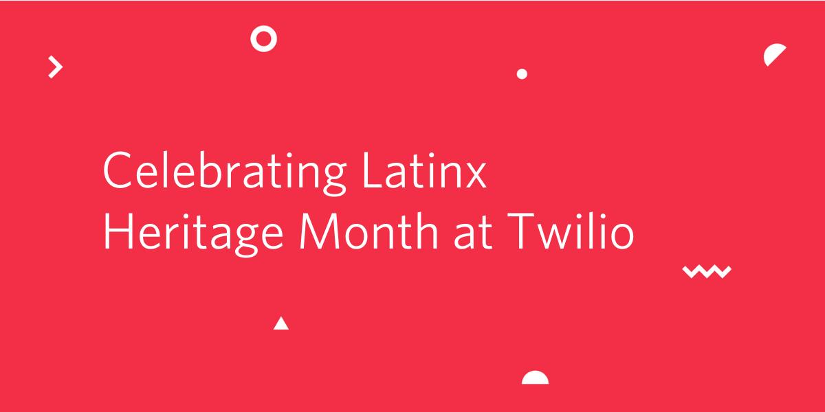 Celebrating Latinx Heritage Month at Twilio - Twilio