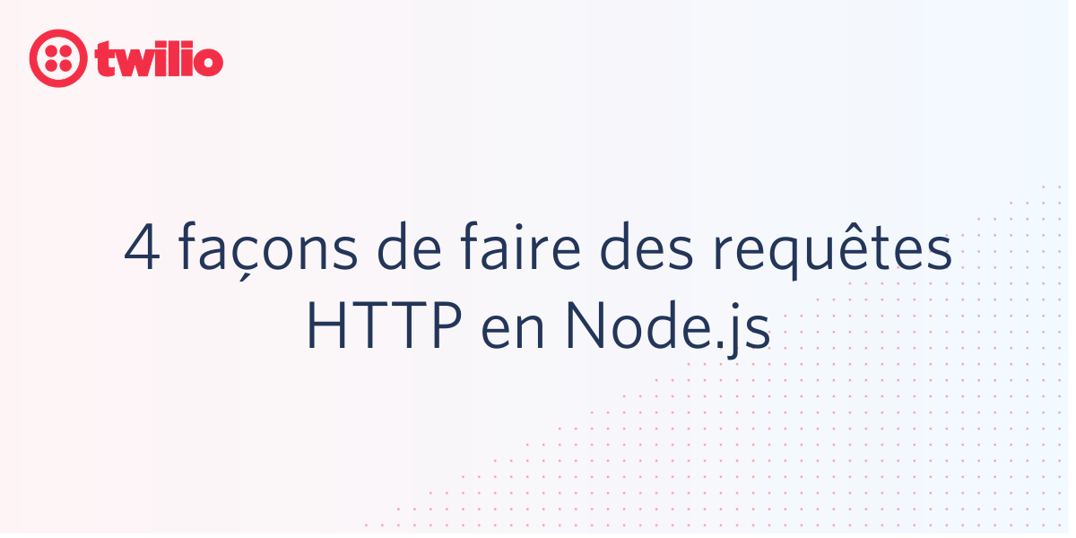 4 façons de faire des requêtes HTTP en Node.js - Twilio