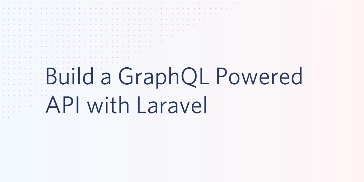 Build a GraphQL Powered API with Laravel - Twilio