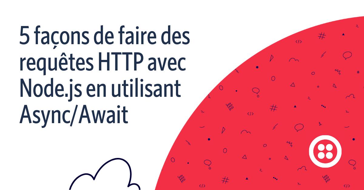 5 façons de faire des requêtes HTTP avec Node.js et Async/Await - Twilio