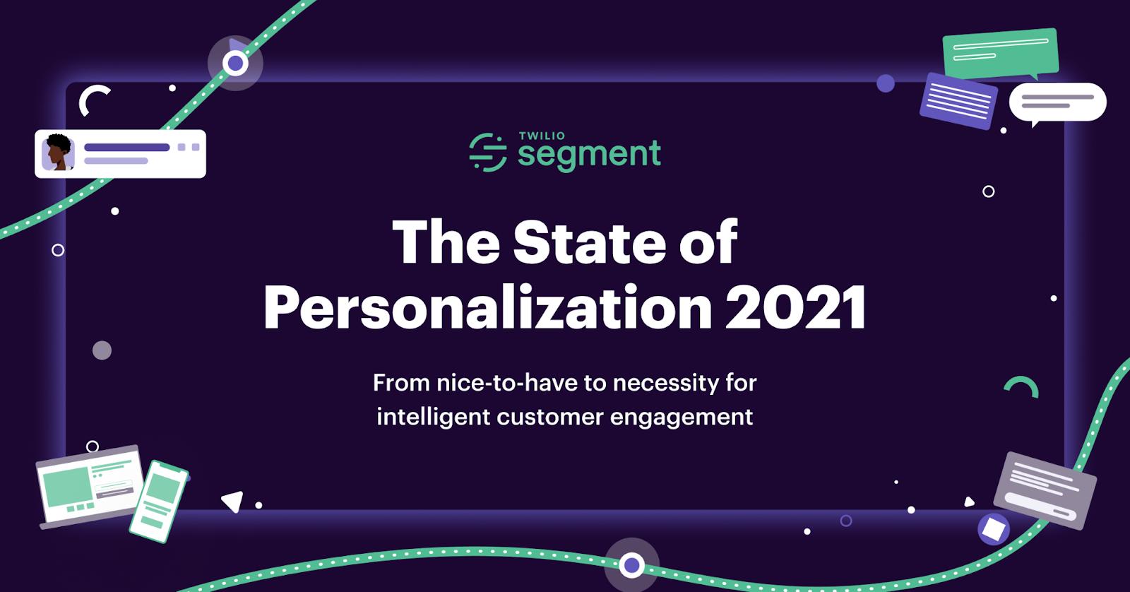 Announcing Twilio Segment's The State of Personalization 2021 Report