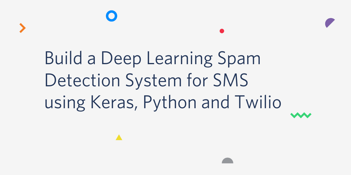 Build a Deep Learning Spam Detection System for SMS using Keras, Python and Twilio - Twilio
