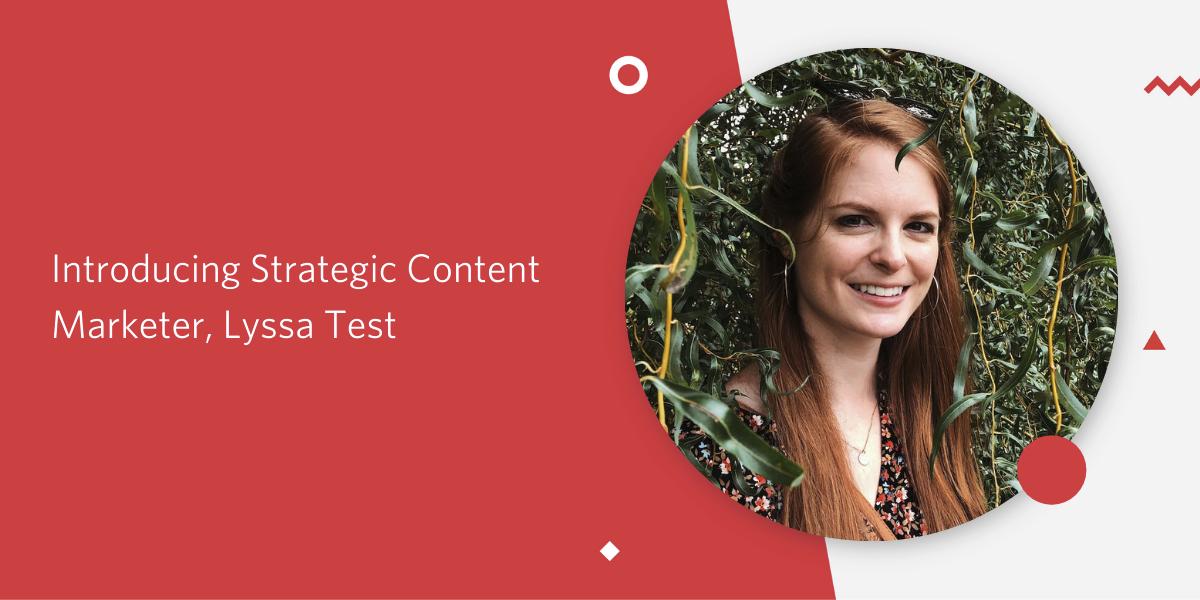 Introducing Strategic Content Marketer, Lyssa Test