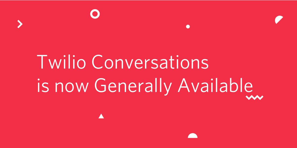 Twilio Conversations API now Generally Available - Twilio