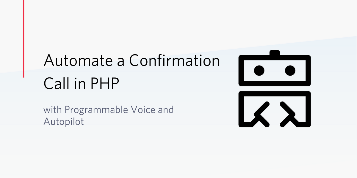 Automate a Confirmation Call in PHP with Programmable Voice and Autopilot - Twilio