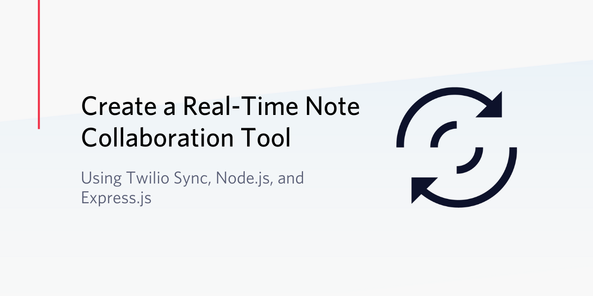 Create a Real-Time Note Collaboration Tool using Twilio Sync, Node.js, and Express.js